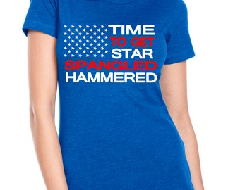 Time To Get Star Spangled Hammered Ladies Tee Top 4th of July T-shirt Stars T-Shirt USA Tee Top Patriotic T-Shirt Memorial Day T-Shirt