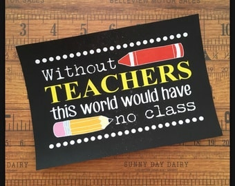 DIGITAL Teacher Sign Poster Instant Download Pdf file Without Teachers There Would Be No Class School Decoration