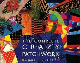 The Complete Crazy Patchwork: From Victorian Beginnings to Contemporary Design, book by Anne Hulbert
