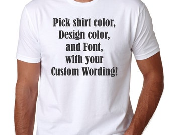 Custom Personalized mens Tee, pick your wording! Great for friends, parties or just yourself! Buy 5 get 1 free!! Mens tee, tshirt