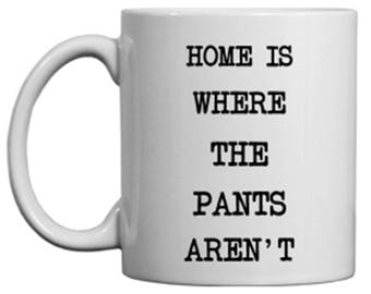 VALENTINE SPECIAL! Home is where the pants aren't cup // Valentine gift // Valentine Cup // Valentine Sale // No pants // Funny Mug // Cup