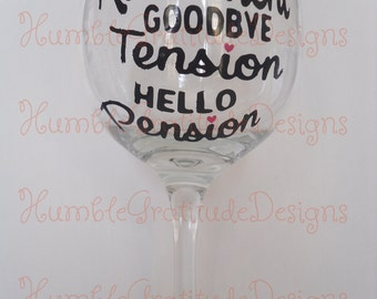 Wine glass - Retirement Goodbye Tension Hello Pension - Personalized
