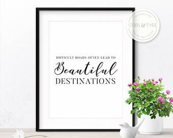 Difficult Roads Often Lead To Beautiful Destinations, Inspiring Motivational Life Quotes, Printable Wall Art, Modern Digital Design Print