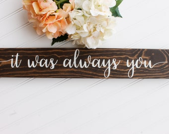 It Was Always You Sign| Wedding Photo Prop| Wood Wedding Prop Sign| Rustic Wedding Decor| Wedding Decor| Spring| Summer