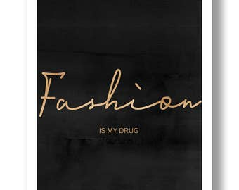 Fashion is my drug , Motivational prints ,  typography prints , caligraphy prints , fashion quote poster , watercolor , black and gold , art