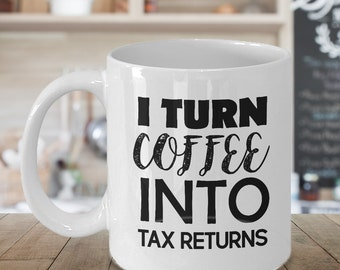 Accountant Gift Coffee Mug - Gifts for Accountants - I Turn Coffee Into TAX RETURNS Accountant thank you gift for accountant mug