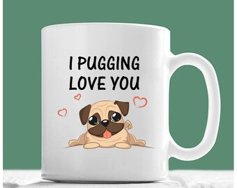 Pug Mug, I Pugging Love You, Pug Coffee Mug, Pug Dog Gifts, Pug Gifts, Pug Mom, Pug Gifts For Women, Gifts For Pug Lovers