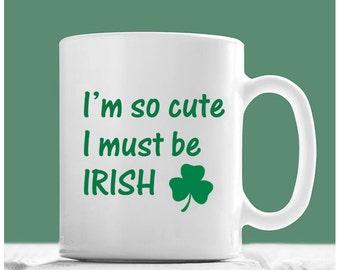 St Patrick's Day Mugs, I'm So Cute I Must Be Irish, St Patrick's Day Coffee Mug, Irish Coffee Mugs, Proud To Be Irish, Cute Irish