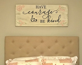 Have courage and be kind, kindness sign, courage, over the bed decor, little girls room decor, shabby chic signs, girl signs, rustic signs