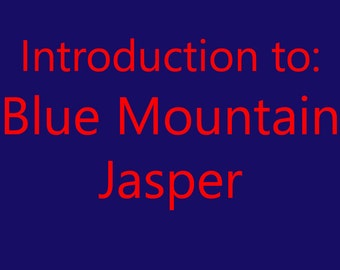 Introduction to Blue Mountain Jasper
