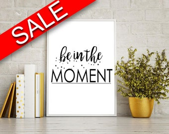 Wall Art Be In The Moment Digital Print Be In The Moment Poster Art Be In The Moment Wall Art Print Be In The Moment Typography Art Be In