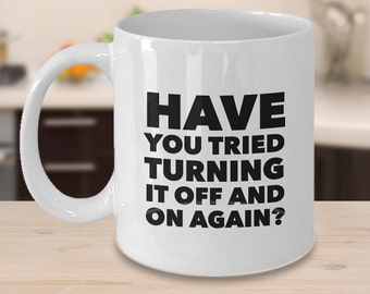 Have You Tried Turning it Off and On Again? Mug Tech Support Ceramic Coffee Cup - Funny Computer Guy Mug - Computer Girl Mug - Coworker Gift