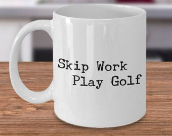 Golf Coffee Mug - Golf Gifts for Dad - Golf Gag Gifts - Golf Gifts for Women - Funny Mugs - Dad Gifts - Skip Work Play Golf Coffee Mug