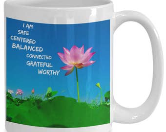 Yoga Mug! I Am Worthy, Safe, Centered, Balanced, Grateful! Stylized Photo of Pink Lotus Blossom with Positive Affirmation 15 oz Coffee Cup