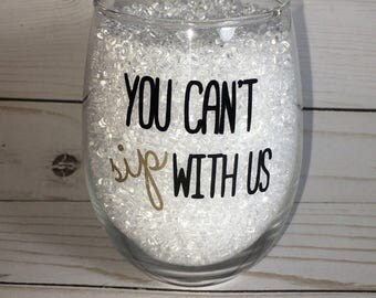 You can't sip with us Stemless Wine Glass