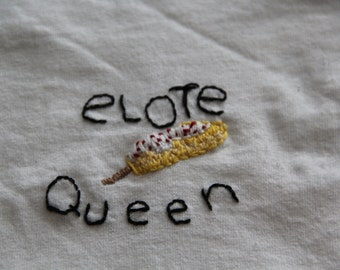 Elote Queen Custom Embroidered Shirt