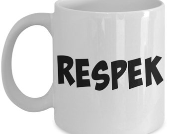 Respek - Funny Coffee And Tea Mug - Trendy Sayings - Large 15 oz Cup - High Quality Ceramic - Gifts For Her Or Him - Millennials