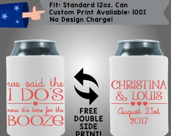 We Said the I Dos Now It's Time For The Booze Names Date Collapsible Neoprene Can Cooler Double Side Print (W318)
