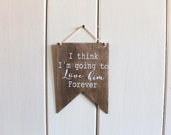 I think I'm going to love him forever pennant mini wall hanging sign nursery decor wedding decor distressed rustic farmhouse home decor