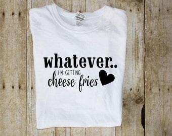 Funny T-Shirts - Tumblr Shirt - Foodie Shirt - Cheese Fries Shirt - Funny Adult Tee - Funny Tee - Fries Shirt - Funny tshirts