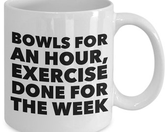 Bowling Gift Coffee Mug - Bowls for an Hour, Exercise Done for the Week - Unique gift mug for him, her, husband, wife, boyfriend, men, women