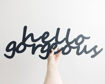 Hello Gorgeous - Metal Wall Art - Metal Sign - Hello Sign
