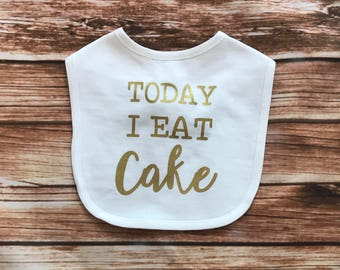 Today I Eat Cake First Birthday Bib