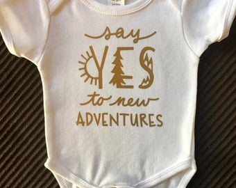 Baby Onesie- Say Yes to New Adventures