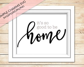 It's So Good to be Home cut file for Silhouette & Cricut type cutting machines