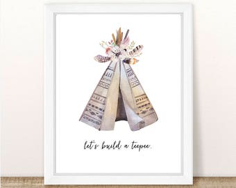PRINTABLE Let's Build A Teepee Wall Art, Floral Watercolor Boho Tribal Teepee, Nursery Wall Decor, Girl Nursery, Boho Nursery, Tribal Floral