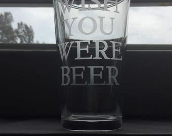 Wish You Were Beer - pint glass