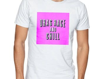 Rupaul Drag race and Chill T-shirt