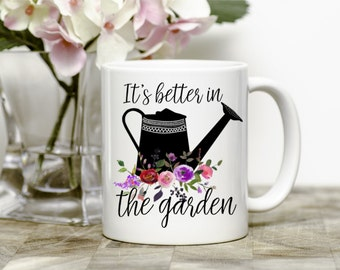 Gardening Mug, Gifts For Gardeners, It's Better In The Garden Coffee Mug