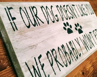 If Our Dog Doesn't Like You We Probably Won't Either Distressed Wood Sign