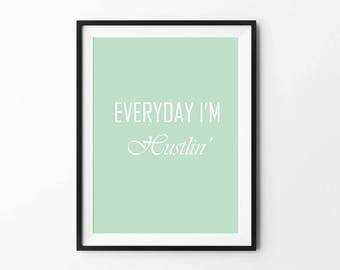 Everyday I'm Hustlin, Inspirational Quote Print, Wall Art, Room Decor, Motivational Print, Positive thinking, 5 sizes, 2 colors