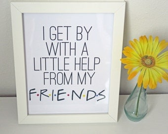 "Digital Print - Friends TV Show ""I get by with a little help from my friends"" Wall Art"