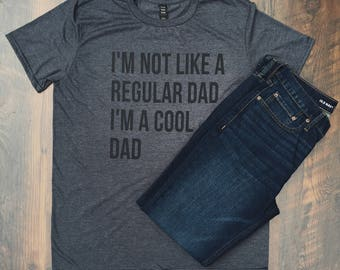 I'm not like a regular dad I'm a cool dad - Father's Day shirt - Dad Shirt