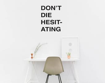Don't Die Hesitating Wall Decal / Quote Wall / Home Decor / Wall Quote Sticker