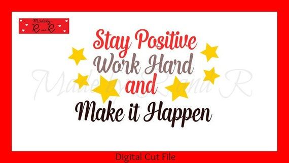 Stay Positive Work Hard And Make It Happen SVG Cut File