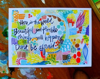 buechner quote - 5 x 7 inches - here is the world. beatufiul and terrible things will happen. don't be afraid.