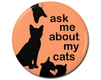"Ask Me About My Cats Funny 1.25"" or 2.25"" Pinback Pin Button Badge, Cat Lover Gifts, Crazy Cat Lady, Kitten Kitty"