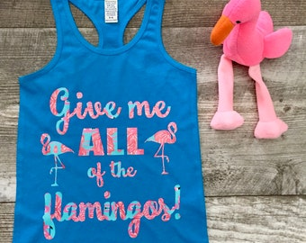 Girls Give me all the Flamingos Pink tank top shirt Summer Flamingo Aqua lover Lily Pulitzer inspired