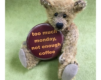 "2 1/4"" pinback button, Too Much Monday, This is for BUTTON ONLY"
