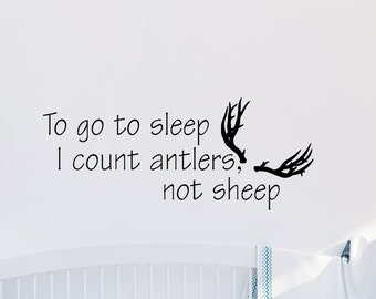 To go to sleep I count antlers not sheep Vinyl Wall Art - Vinyl Decal - Wall Sticker - Decal - Sticker - Bedroom
