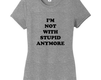 I'm Not With Stupid Anymore - Funny Women's Fitted T-Shirt