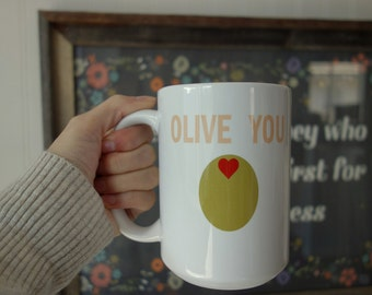 Olive You - Coffee Mug - Coffee Cup - Coffee Mugs with Sayings - For Mom - Valentines Day - Gift - For Her