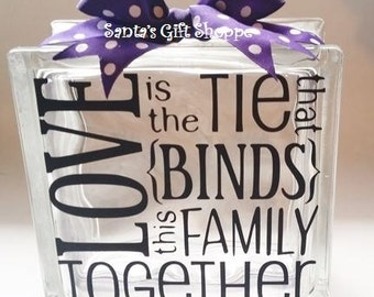 Love is the tie that binds this family together,GlassBlock Lettering, Family Decal Sticker, Vinyl,6.5in. x 6.5in. Decal,(GLASS NOT INCLUDED)