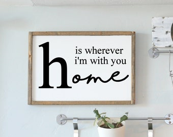 Home is wherever i'm with you, home decor, home decoration, sign, farmhouse style, farmhouse sign, farmhouse decor, framed sign, quote