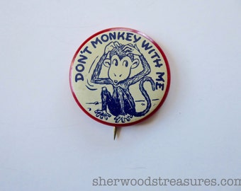 Fifties  Pinback Button Original Don't Monkey With Me  Valentine's Day