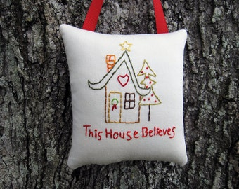 Believe in Santa, Whimsical Christmas Ornament, This House Believes Decoration, hand embroidery stitchery, red green, home holidays, heart